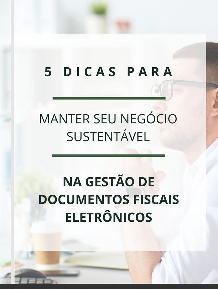E-book: 5 Dicas Para Manter Seu Negócio Sustentável Na Gestão De Documentos Fiscais Eletrônicos